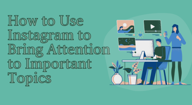 How to Use Instagram to Bring Attention to Important Topics