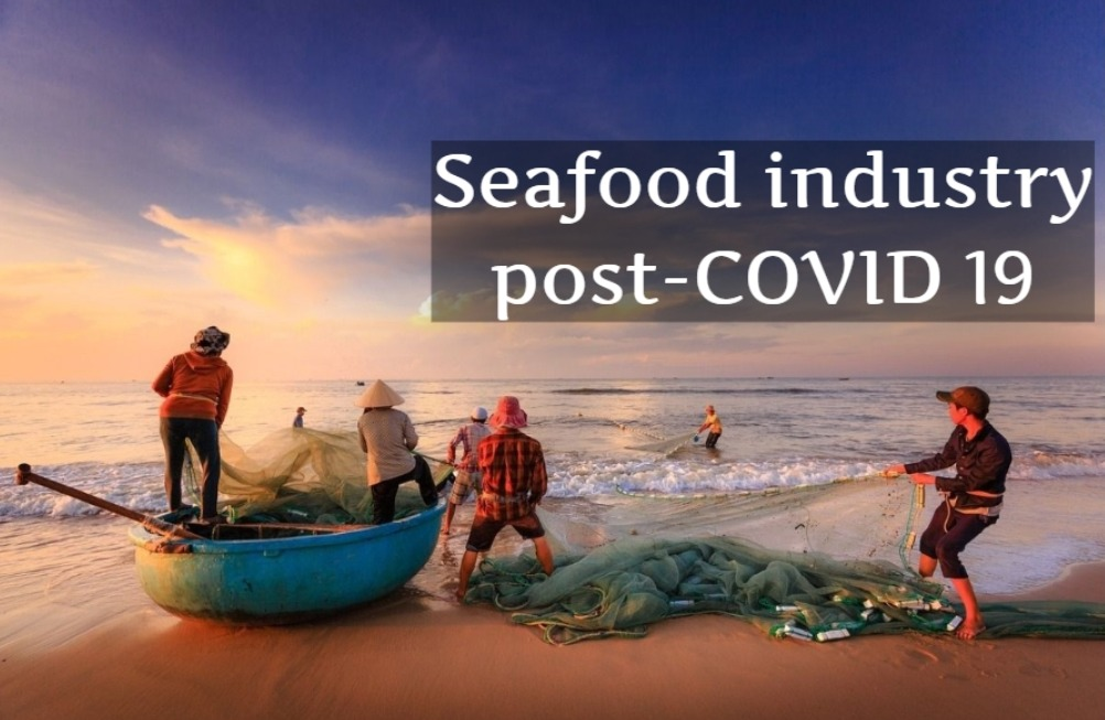 Seafood industry post-COVID 19: An overhaul to trigger growth of small fisheries